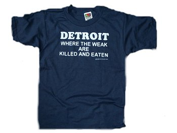 Detroit. Where The Weak Are Killed And Eaten